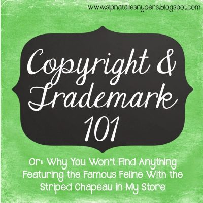 Copyright and Trademark 101: Why You Won't Find Featuring The Feline With The Striped Chapeau in My Store